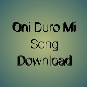 Oni Duro Mi Song Download