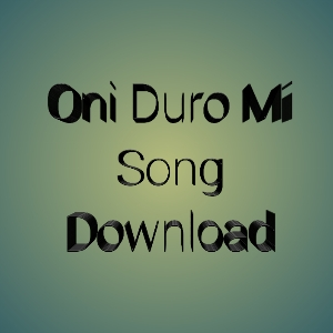 Photo of Oni Duro Mi Song Download