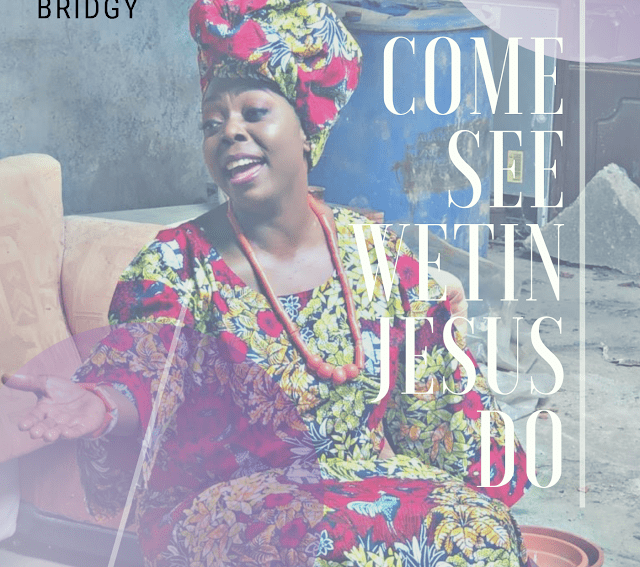 Bridgy Come See Wetin Jesus Do Download