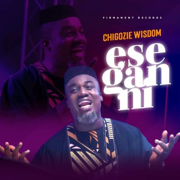 Ese Gan Ni Mp3 Download (By Chigozie Wisdom)