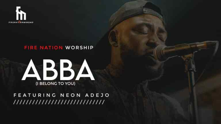 Fire Nation Worship Abba I Belong To You ft Neon Adejo