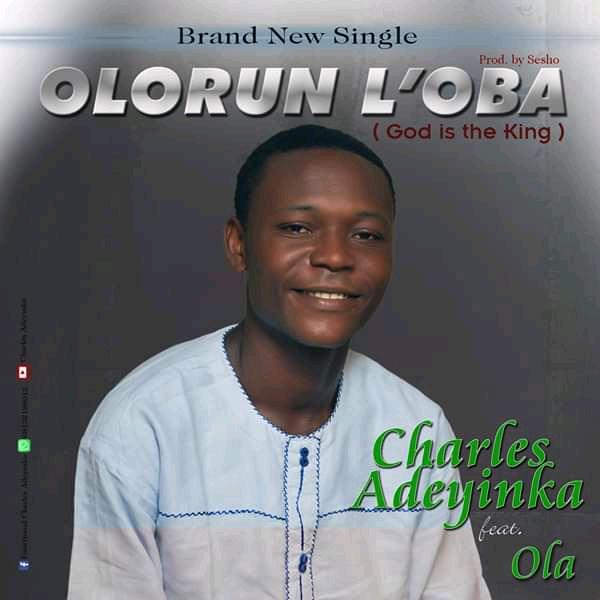 "Charles Adeyinka Drops The Visual Of His Latest Single ""Olorun Loba"""