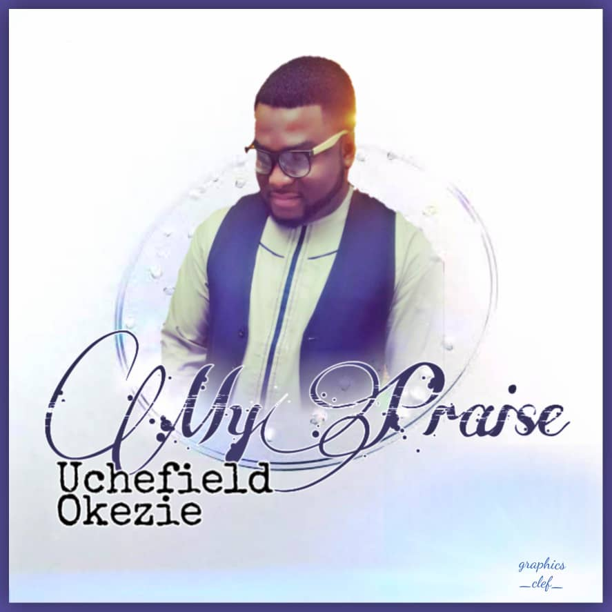Photo of Uchefield Okezie – My Praise