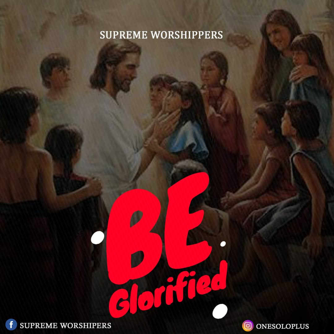 Photo of Supreme Worshippers – Be Glorified