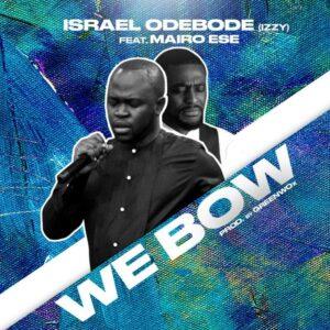 Izzy Odebobe We Bow ft Mairo Ese