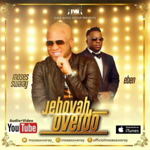 Photo of Moses Swarray ft Eben – Jehovah Overdo
