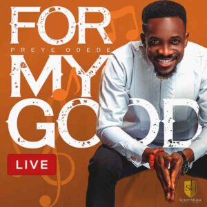 Preye Odede For My Good Mp3 Download