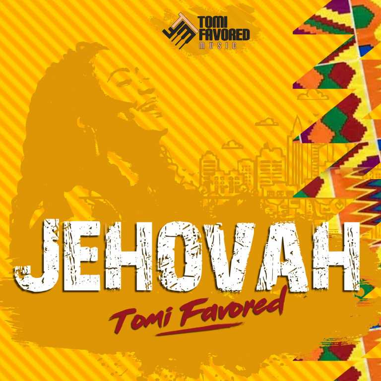 Tomi Favored Jehovah Mp3 Download