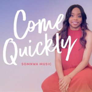 Somnwa Come Quickly Mp3 Download