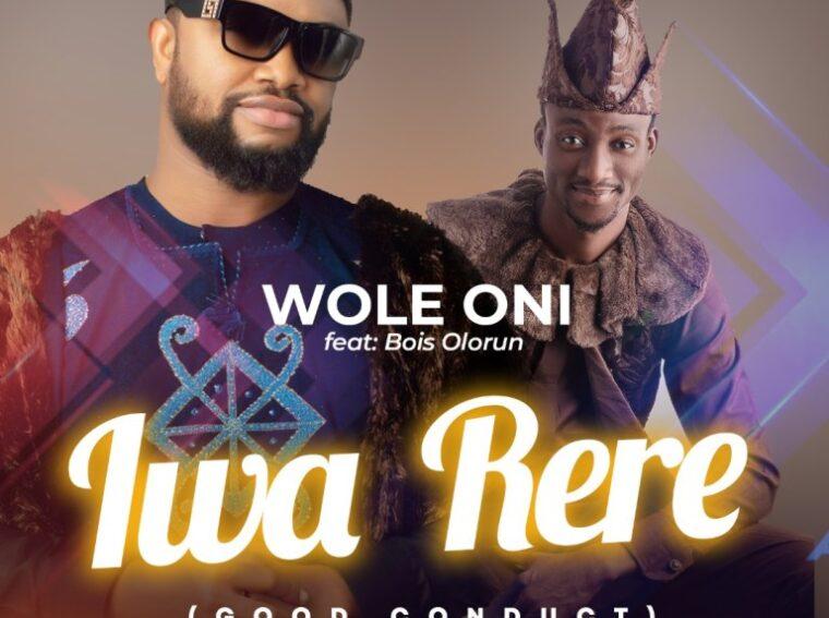 Wole Oni Iwa Rere (Good Conduct) ft Bois Olorun