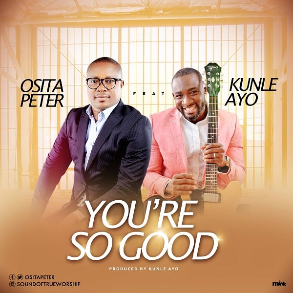 Osita Peter You're So Good ft Kunle Ayo