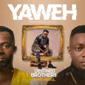Destined Brothers Ft Mike Abdul Yahweh Mp3 Download