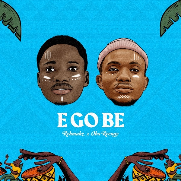 Photo of Rehmahz & Oba Reengy – E Go Be
