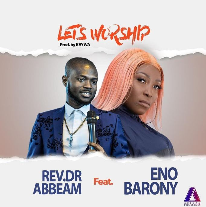 Photo of Let's Worship – Eno Barony ft Rev Dr Abbeam Amponsah