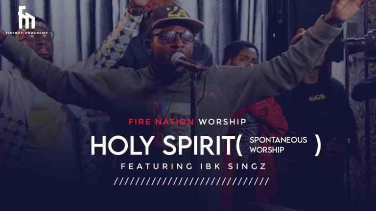 Fire Nation Worship ft IBK Singz Holy Spirit