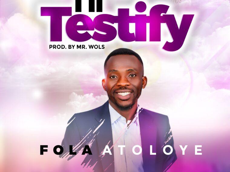 I'll Testify by Fola Atoloye