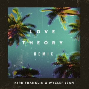 Kirk Franklin ft Wyclef Jean Love Theory Remix