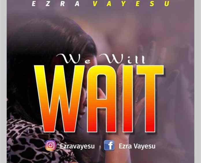 We Will Wait by Ezra Vayesu