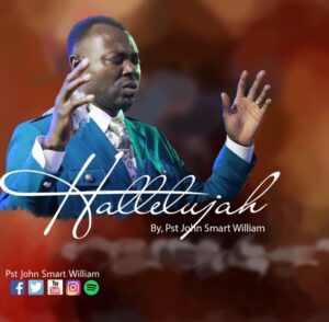 Hallelujah by Pst John Smart William