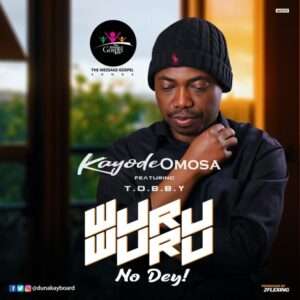 Kayode Omosa ft Tobby Wuru Wuru No Dey