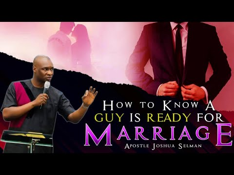 How to Know A Guy is Ready For Marriage Apostle Joshua Selman