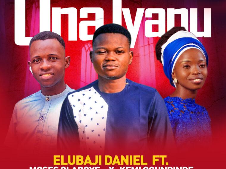 Ona Iyanu by Daniel Elubaji ft. Moses Olaboye & Kemi Ogunrinde