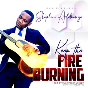 Keep The Fire Burning by Stephen Adebusoye