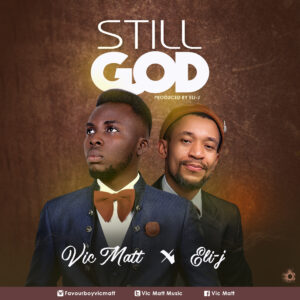 Still God by Vic Matt Ft Eli-J
