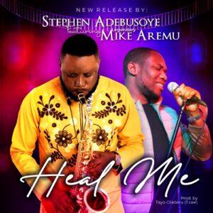 Heal Me by Stephen Adebusoye Ft Mike Aremu
