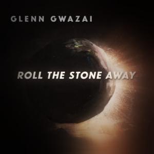 Roll The Stone Away by Glenn Gwazai