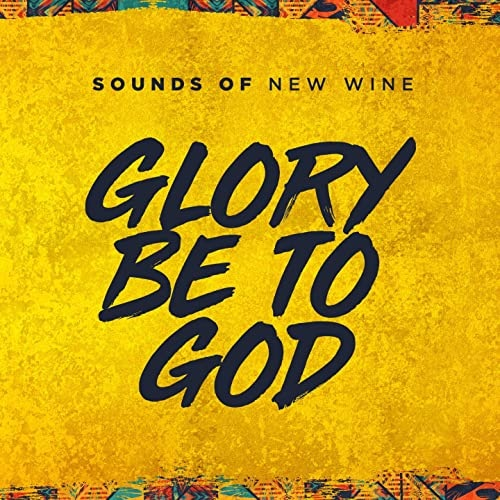 Sounds Of New Wine Glory Be To God