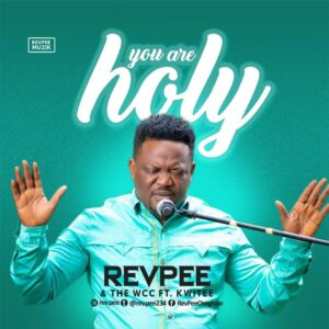 You Are Holy by REVPEE & WCC Ft. KWitee