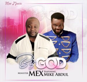Minister Mex ft Mike Abdul Big God