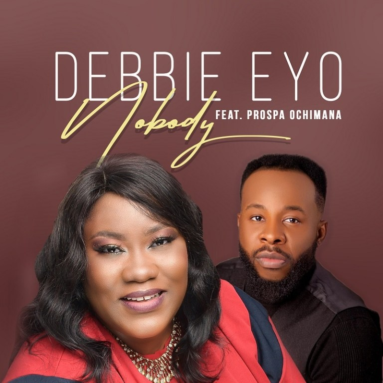 Photo of Debbie Eyo – Nobody Ft. Prospa Ochimana