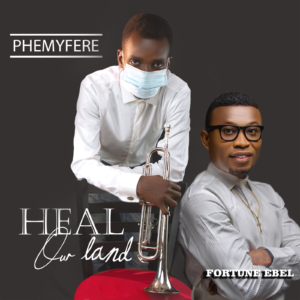 Phemyfere Heal Our Land ft Fortune Ebel