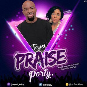 Toyosi ft Tesharah Briscoe Praise Party