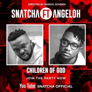 Snatcha ft Angeloh Children Of God Video