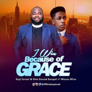 I Win Because Of Grace by Seyi Israel ft Moses Bliss