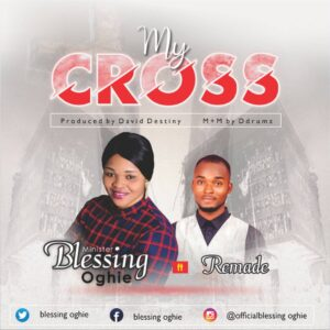 My Cross by Blessing Oghie ft Remade