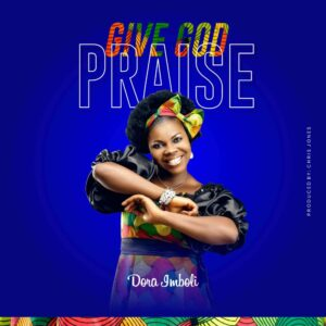 Give God Praise by Dora Imboli