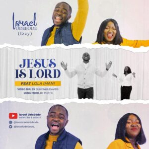 Jesus is Lord by Israel Odebode ft Lola Imani