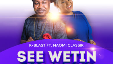 Photo of See Wetin You Do by K-Blast ft. Naomi Classik