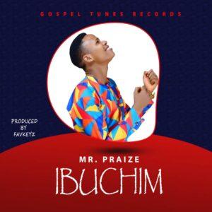 Ibuchim by Mr Praize