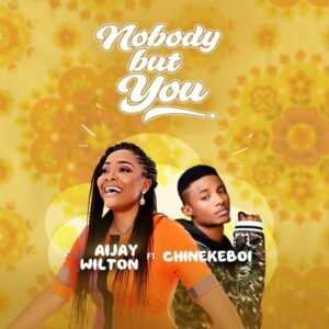 Nobody But You by Aijay Wilton Ft ChinekeBoi