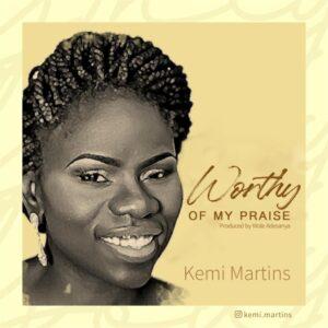 Worthy Of My Praise by Kemi Martins