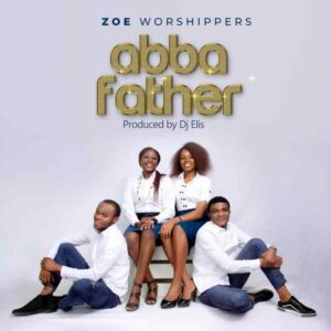 ZOE Worshippers Abba Father