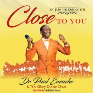 Dr Paul Enenche Close to You ALBUM ft The Glory Dome Choir