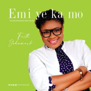 Emi Ye Ka Mo by Faith Johnmark