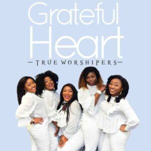 Grateful Heart by True Worshipers