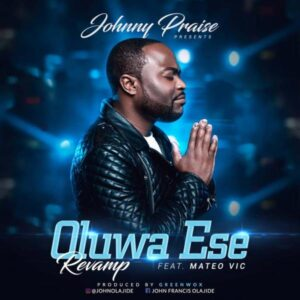 Oluwa Ese Revamp by Johnny Praise Ft Mateo Vic